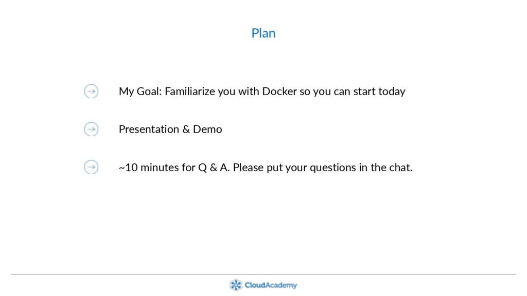 Plan My Goal: Familiarize you with Docker so yo...