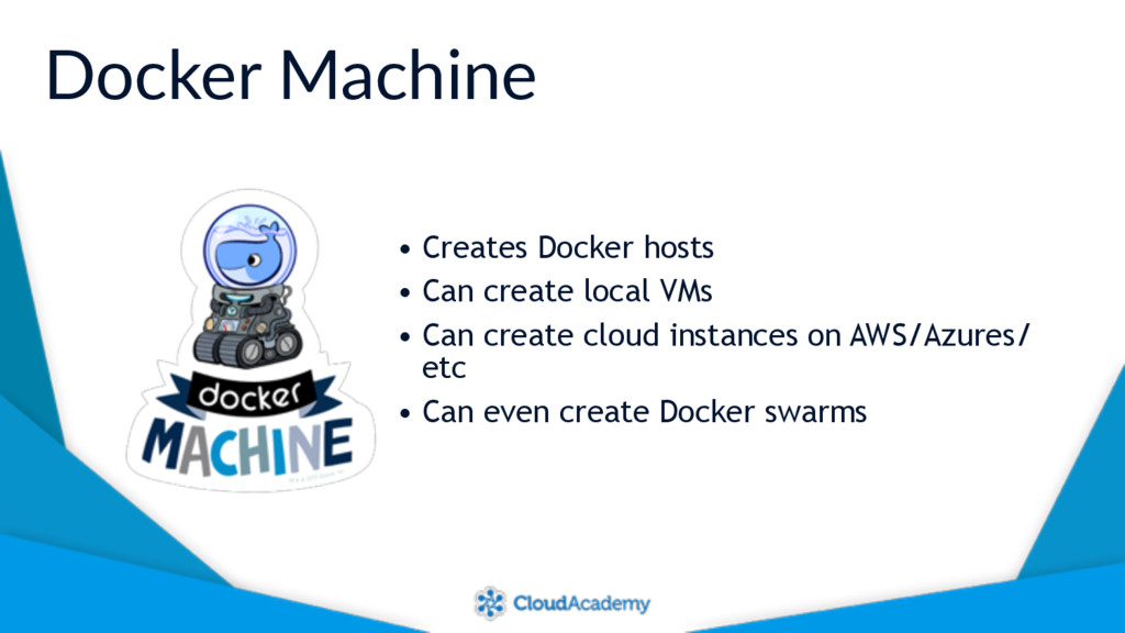 Docker Machine • Creates Docker hosts • Can cre...
