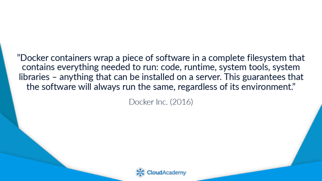 """Docker containers wrap a piece of software in ..."