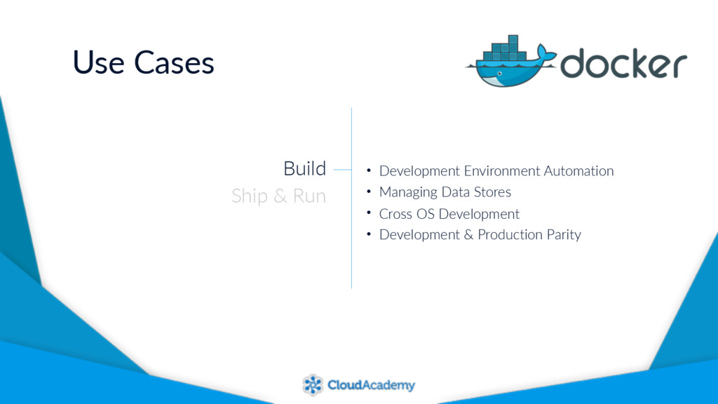 Use Cases Build Ship & Run • Development Enviro...