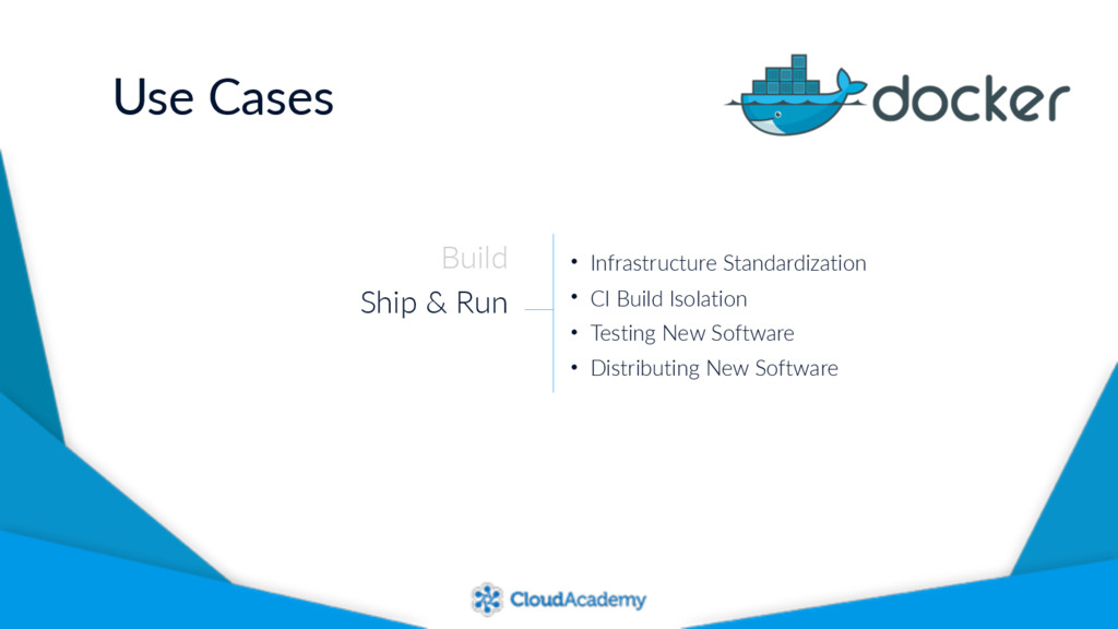 Use Cases Build Ship & Run • Infrastructure Sta...