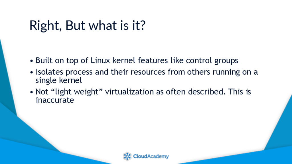 Right, But what is it? • Built on top of Linux ...