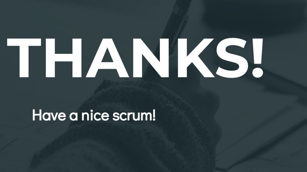 THANKS! Have a nice scrum!