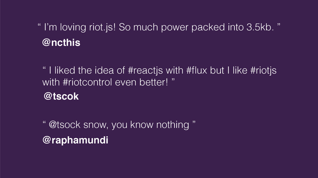 """"""" I'm loving riot.js! So much power packed into..."""