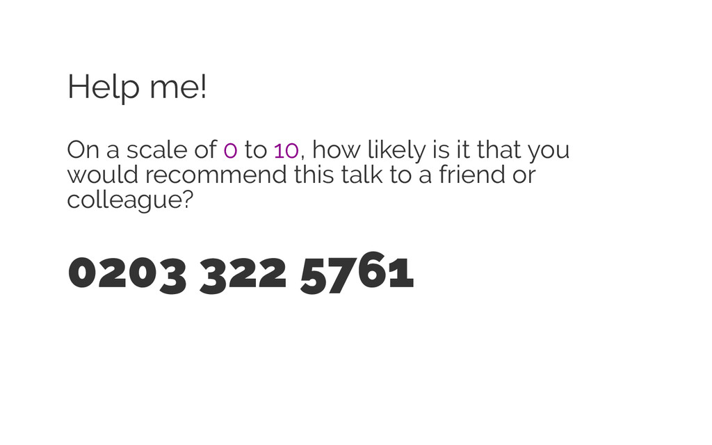 Help me! On a scale of 0 to 10, how likely is i...