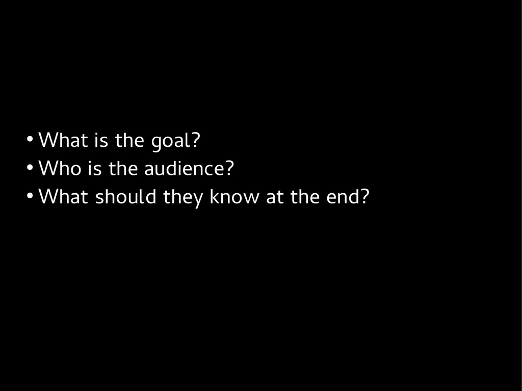 ● What is the goal? ● Who is the audience? ● Wh...