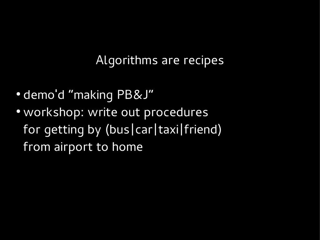 "Algorithms are recipes ● demo'd ""making PB&J"" ●..."