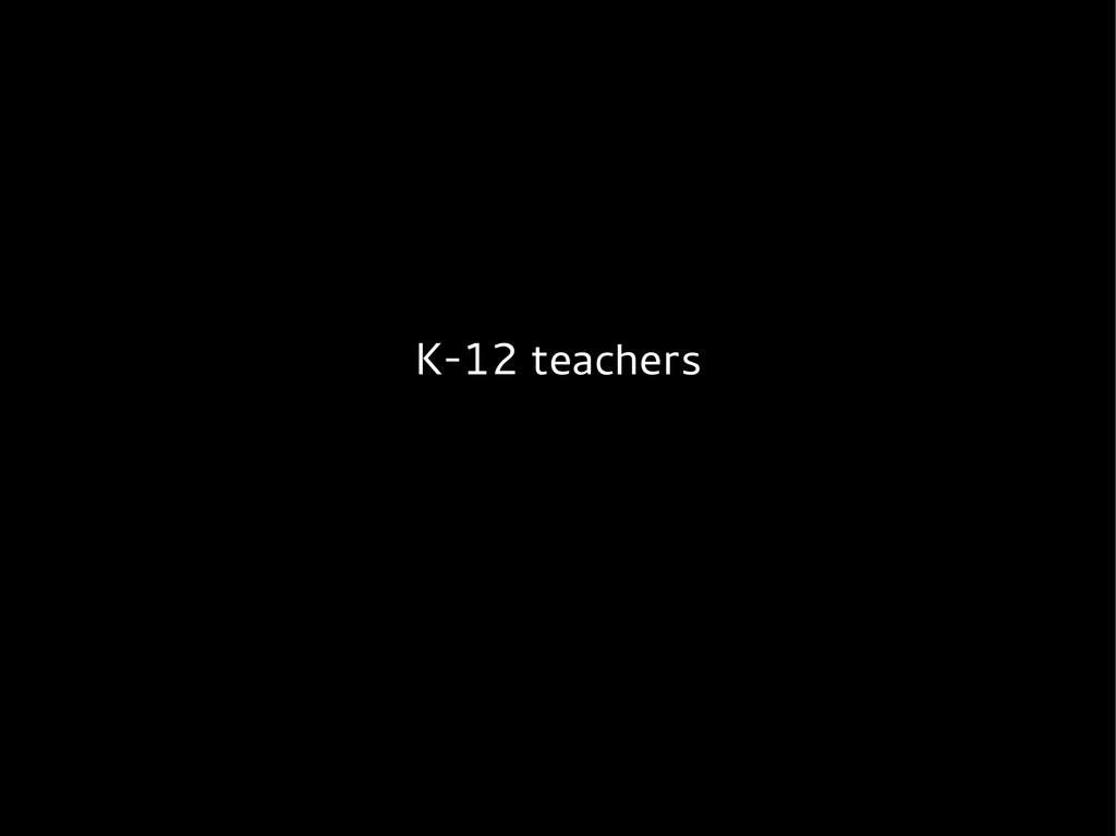 K-12 teachers