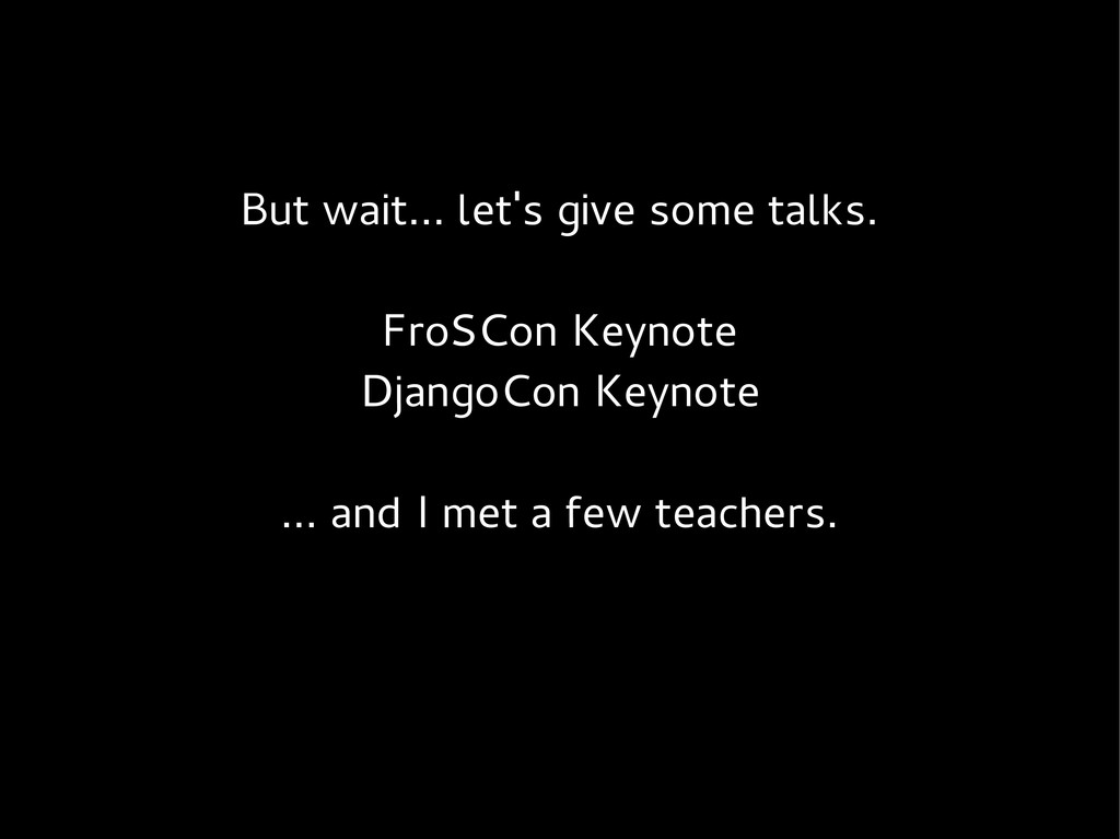 But wait... let's give some talks. FroSCon Keyn...