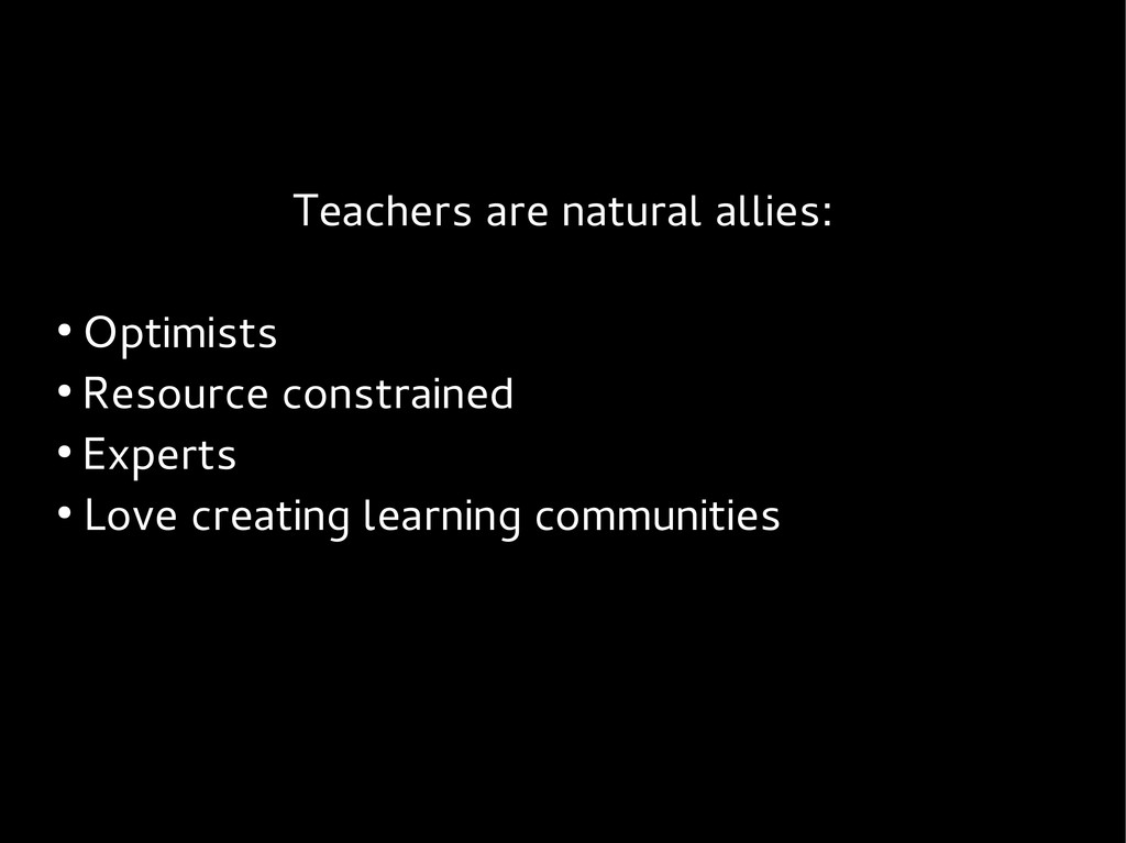 Teachers are natural allies: ● Optimists ● Reso...
