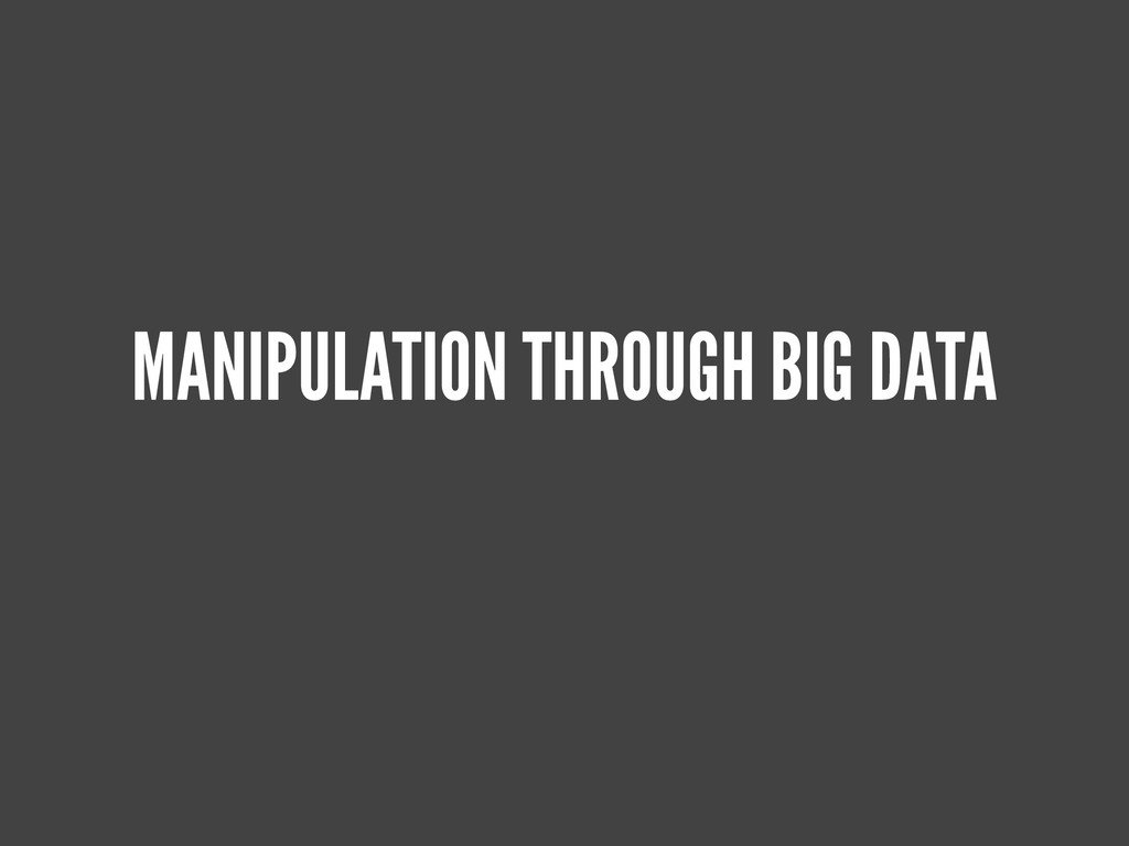 MANIPULATION THROUGH BIG DATA