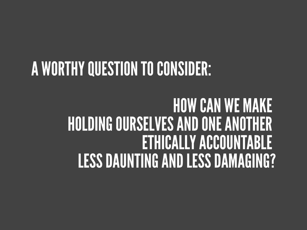 A WORTHY QUESTION TO CONSIDER: HOW CAN WE MAKE ...
