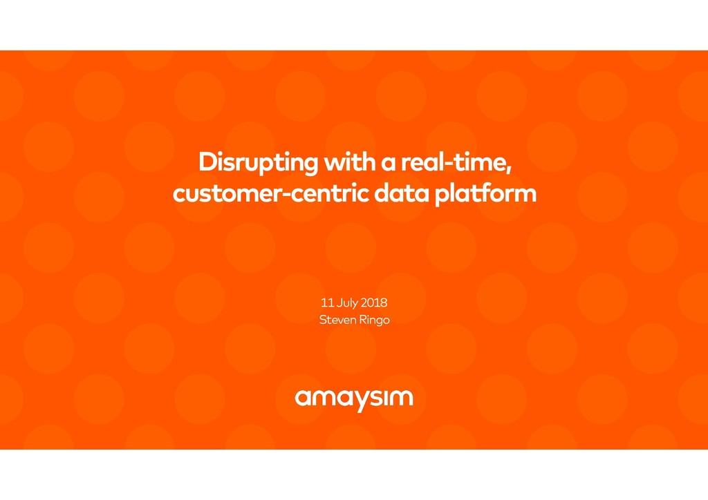 Disrupting with a real-time,  customer-centric...
