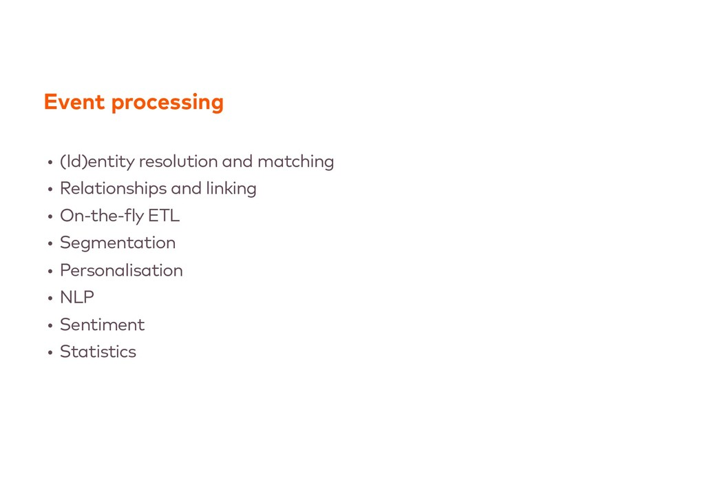 Event processing • (Id)entity resolution and ma...