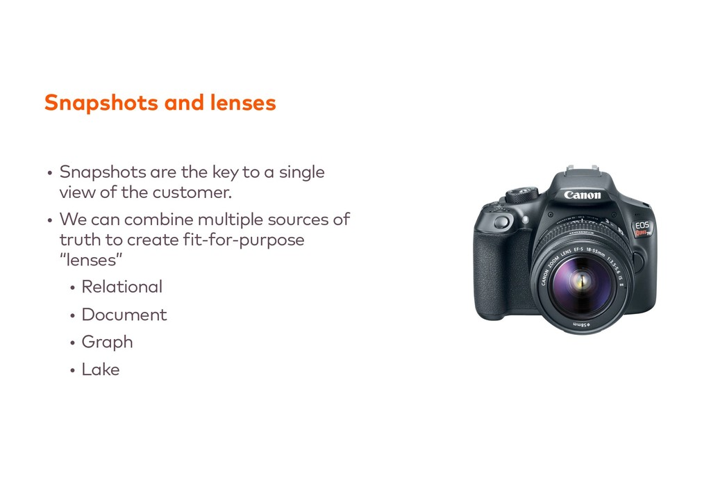 Snapshots and lenses • Snapshots are the key to...