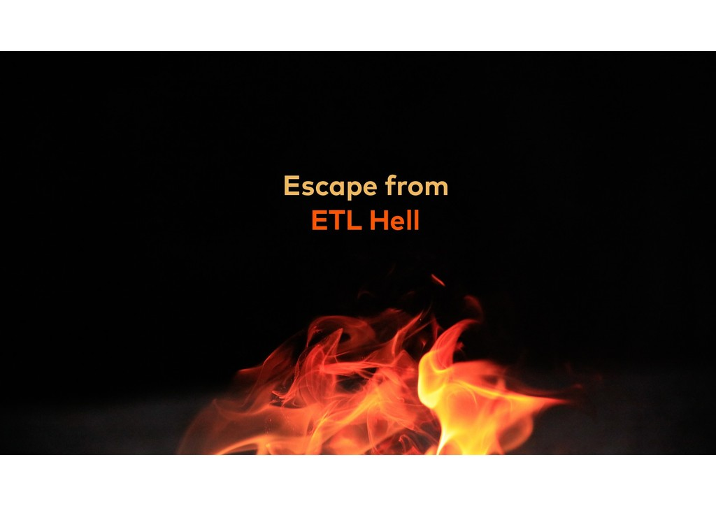 Escape from ETL Hell