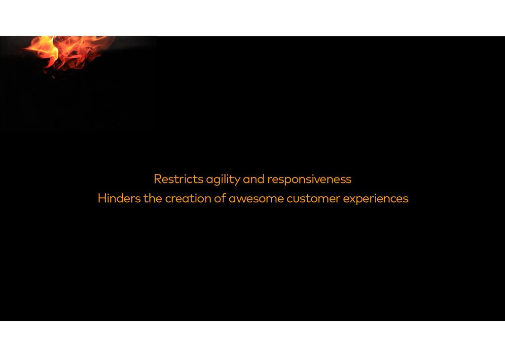Restricts agility and responsiveness Hinders th...