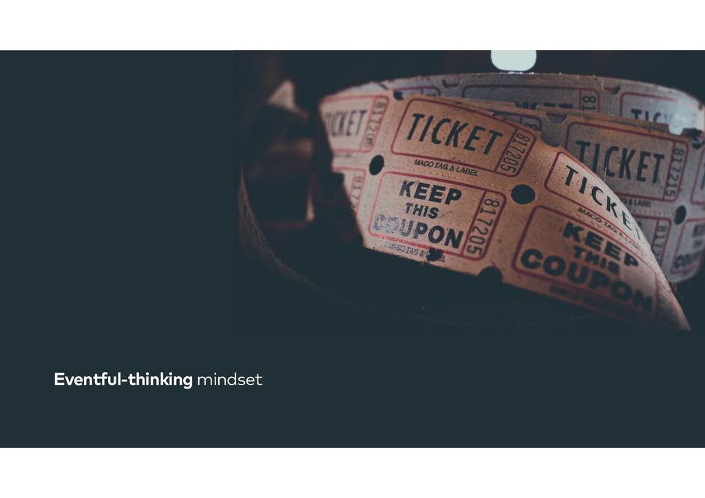 Eventful-thinking mindset