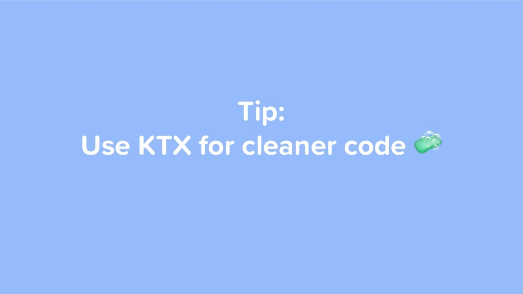 Tip: Use KTX for cleaner code