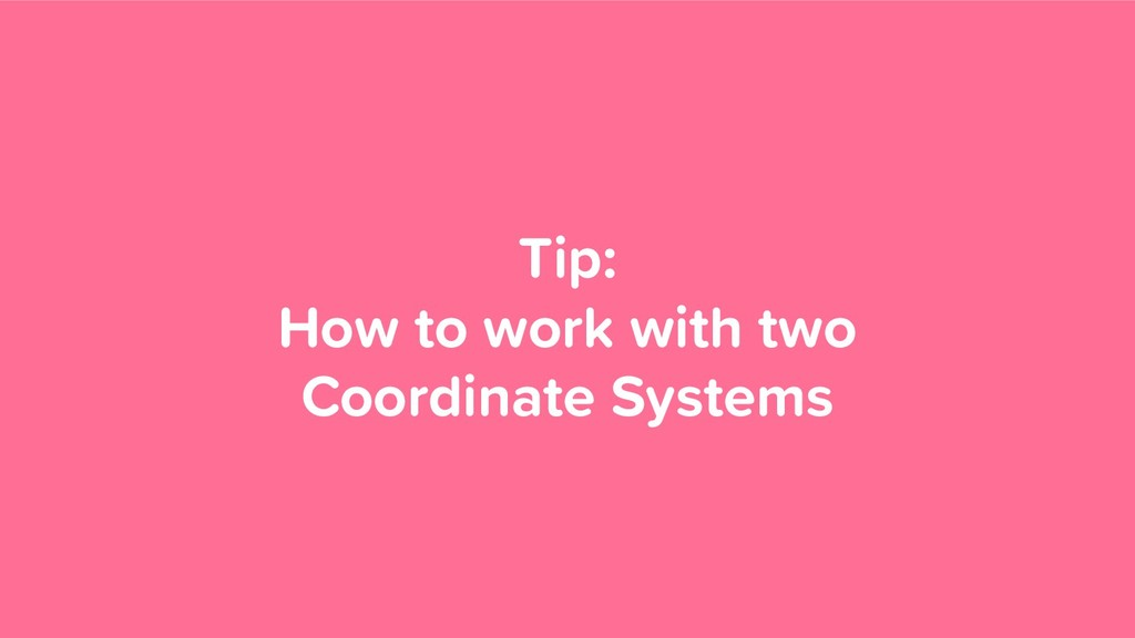 Tip: How to work with two Coordinate Systems