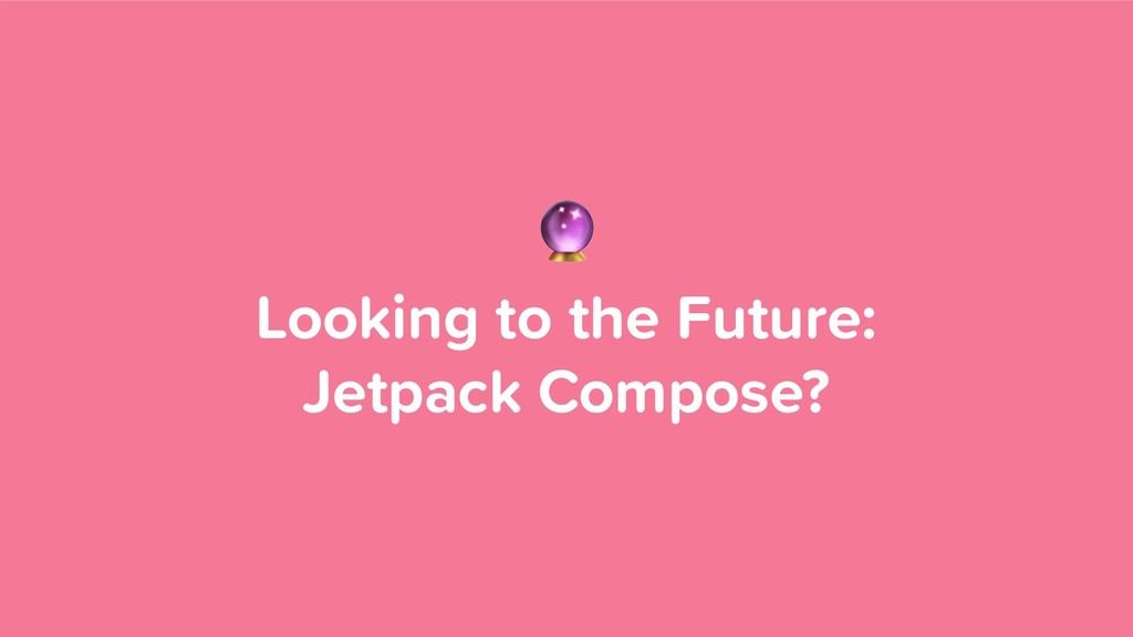 Looking to the Future: Jetpack Compose?