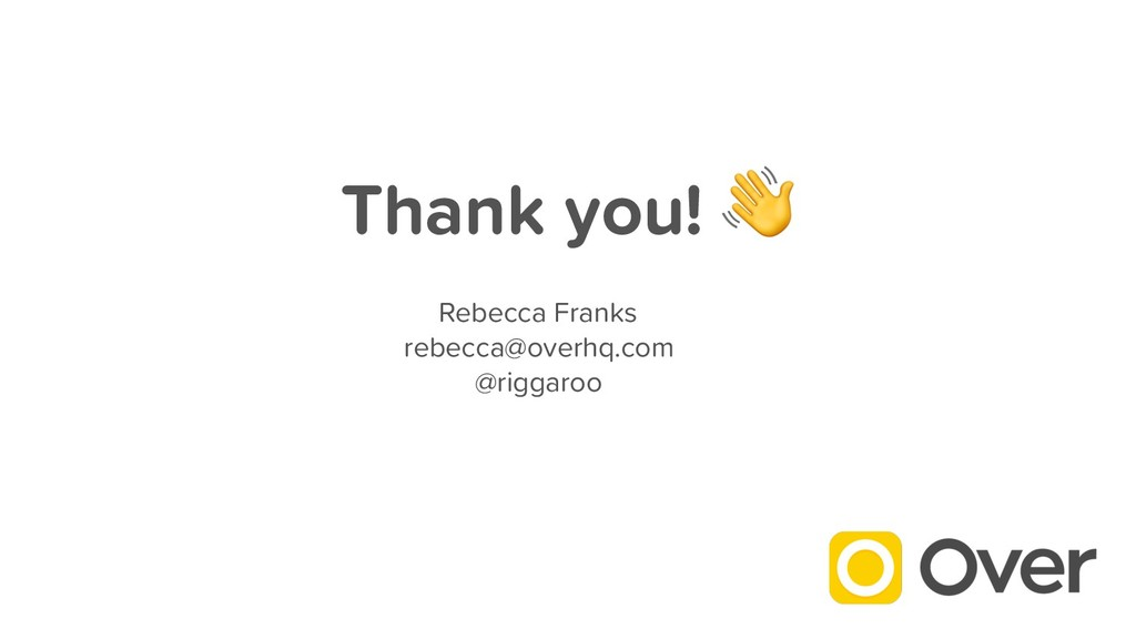 Thank you!  Rebecca Franks rebecca@overhq.com @...