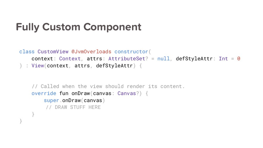 Fully Custom Component class CustomView @JvmOve...