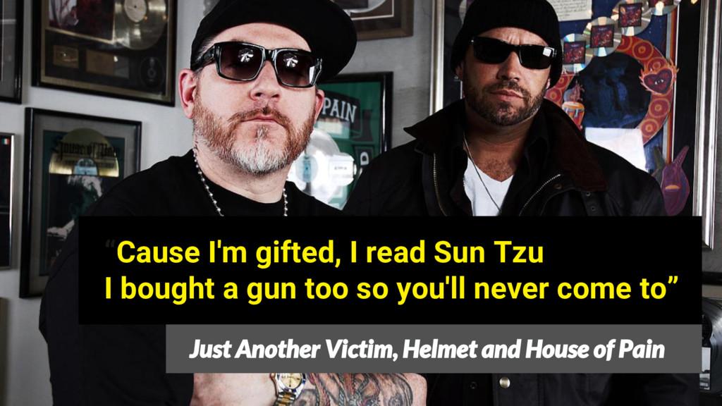 """Cause I'm gifted, I read Sun Tzu I bought a gu..."