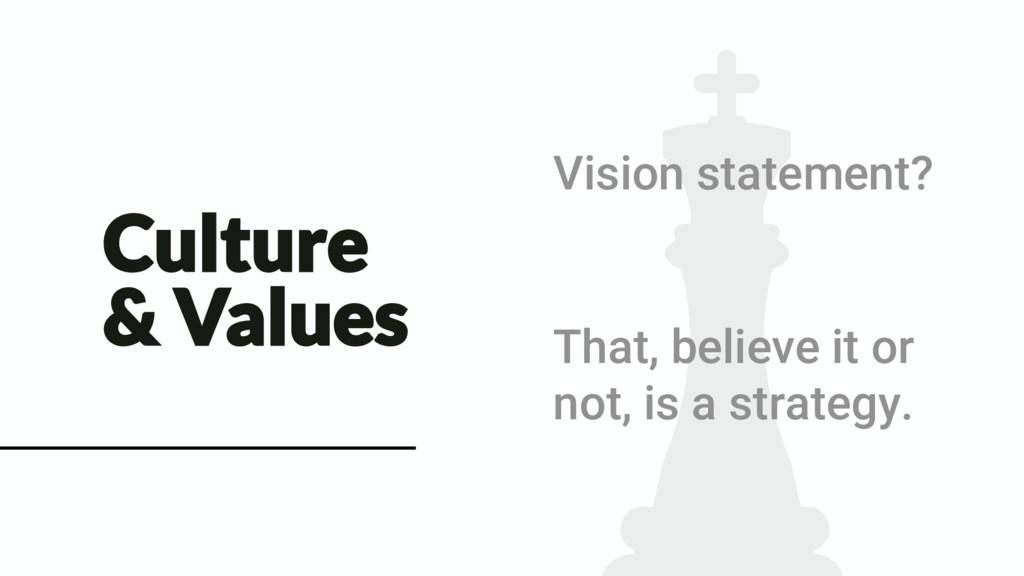 Culture & Values Vision statement? That, believ...