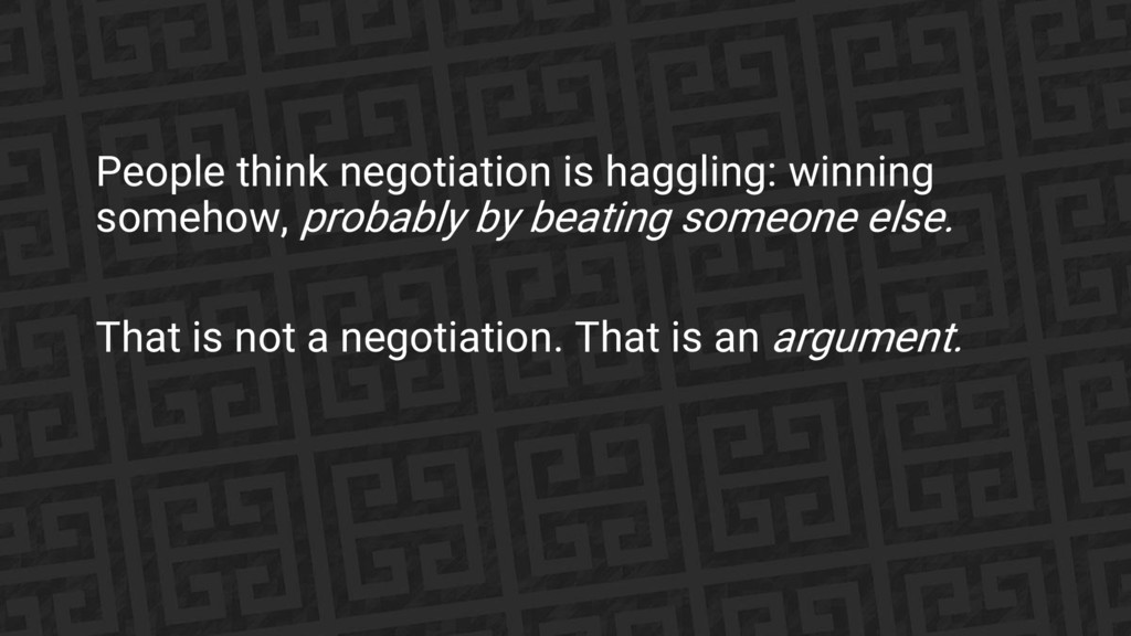 People think negotiation is haggling: winning s...