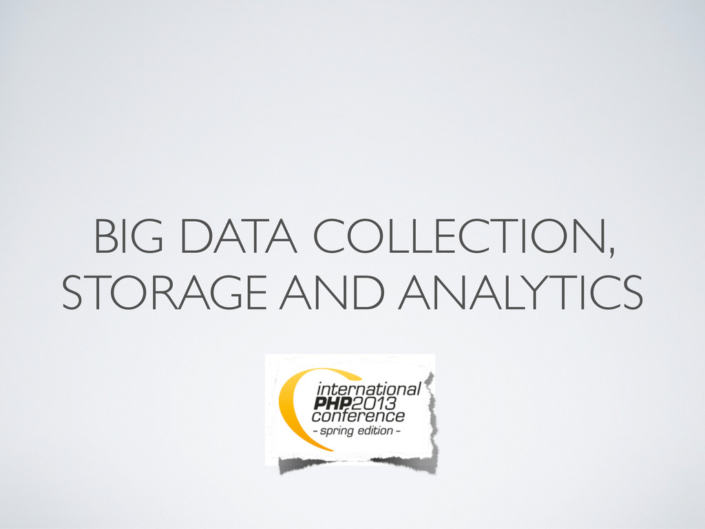 BIG DATA COLLECTION, STORAGE AND ANALYTICS