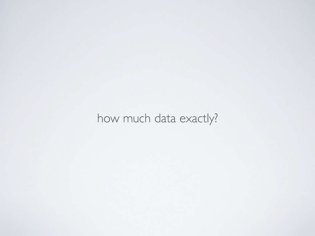 how much data exactly?
