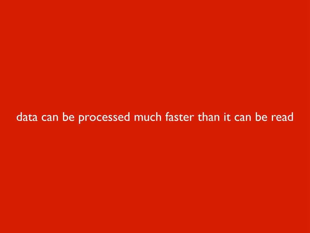 data can be processed much faster than it can b...