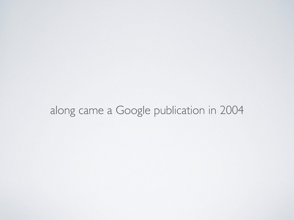 along came a Google publication in 2004