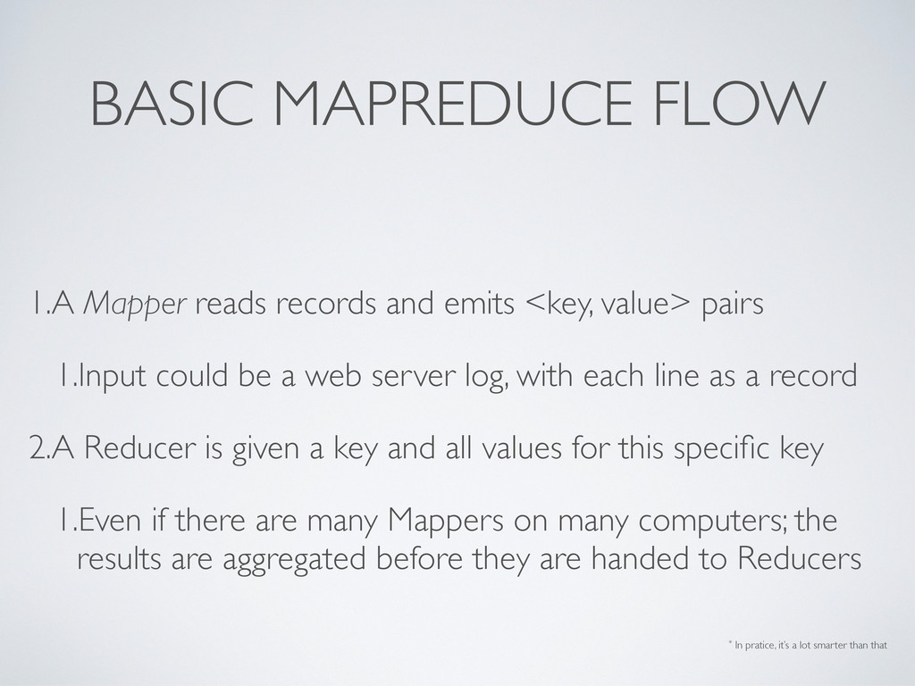 BASIC MAPREDUCE FLOW 1.A Mapper reads records a...