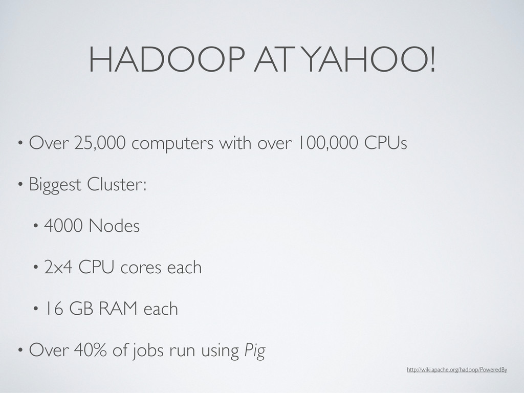 HADOOP AT YAHOO! • Over 25,000 computers with o...