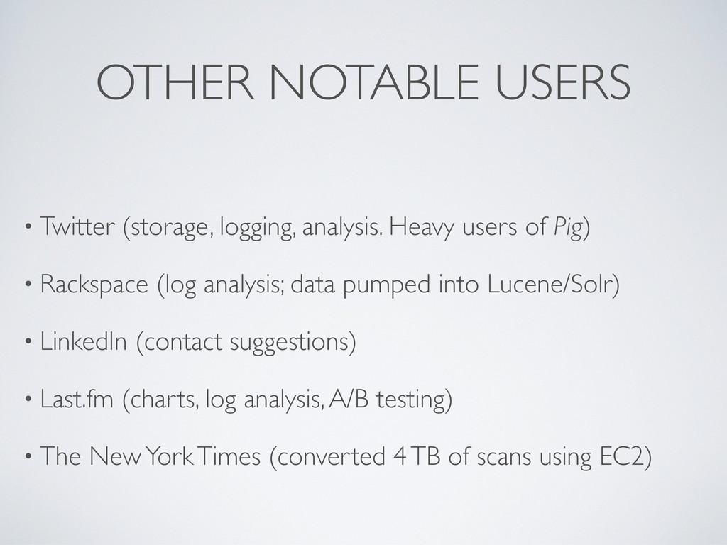 OTHER NOTABLE USERS • Twitter (storage, logging...