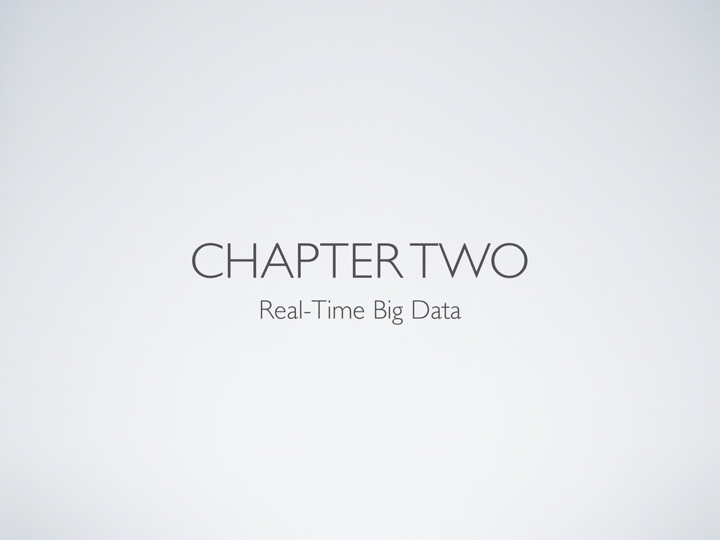 CHAPTER TWO Real-Time Big Data
