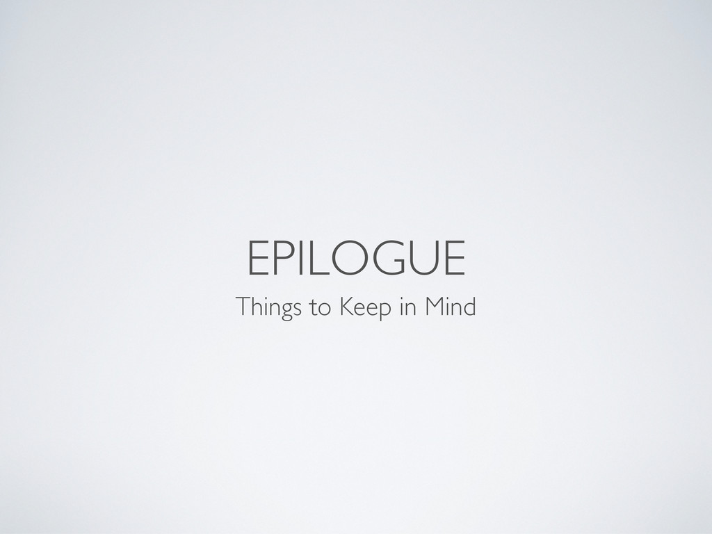EPILOGUE Things to Keep in Mind