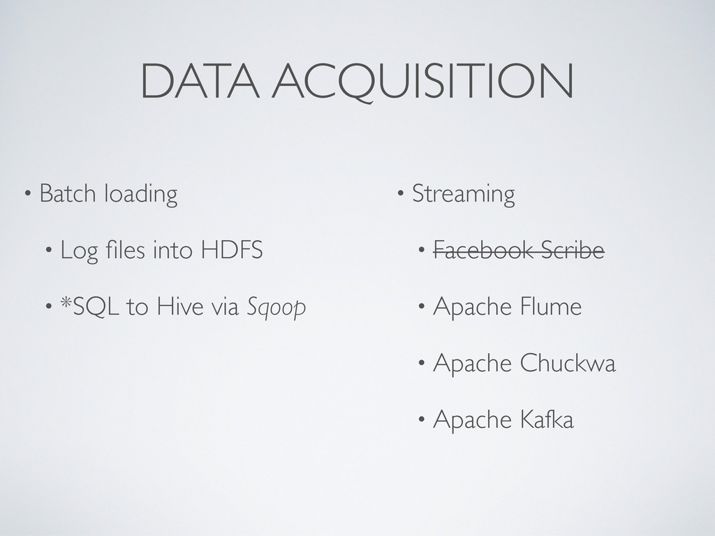 DATA ACQUISITION • Batch loading • Log files int...