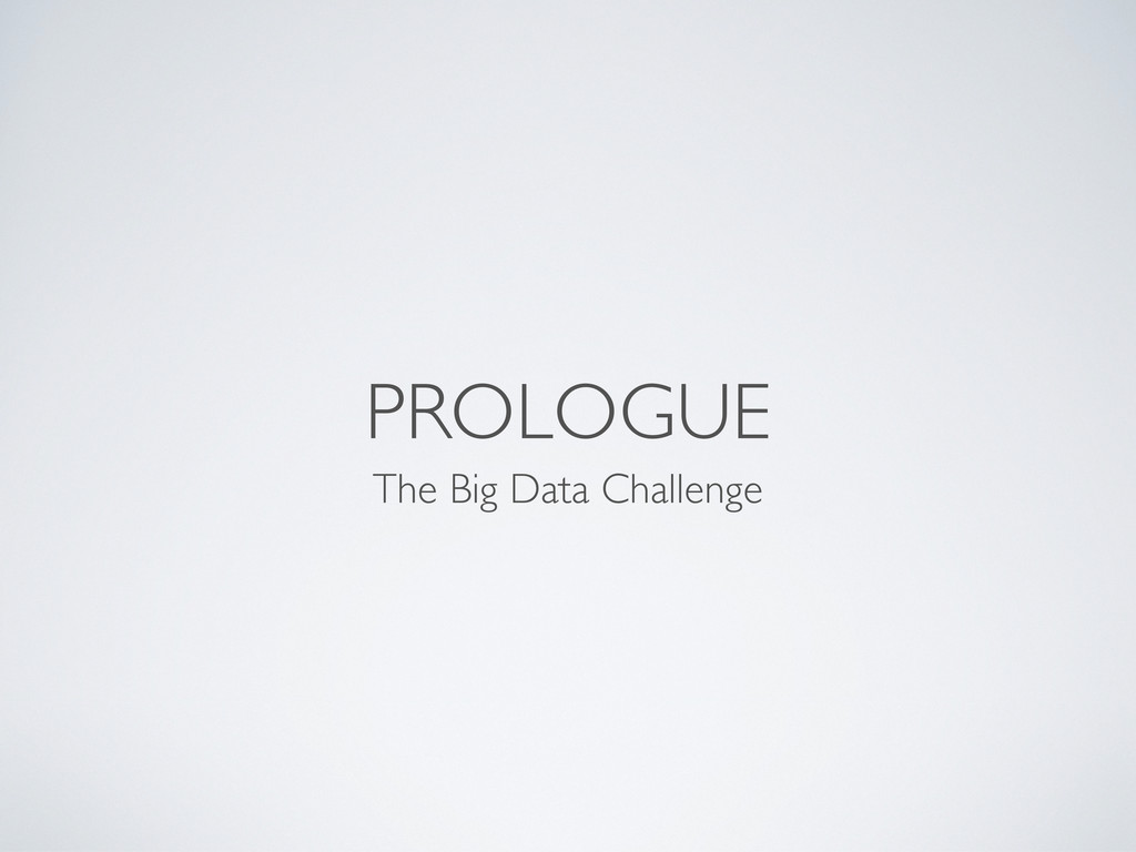 PROLOGUE The Big Data Challenge