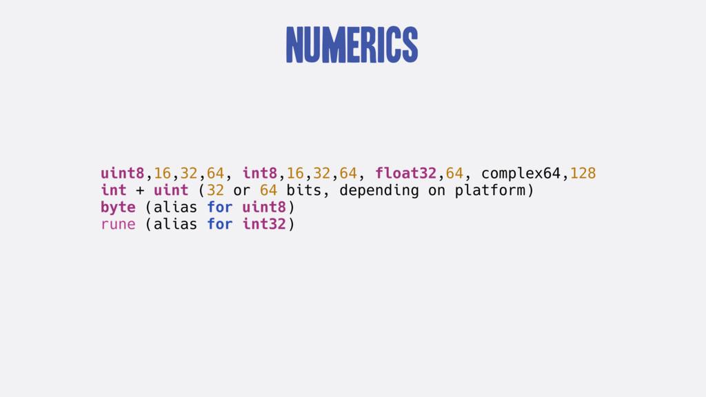 Numerics uint8,16,32,64, int8,16,32,64, float32...