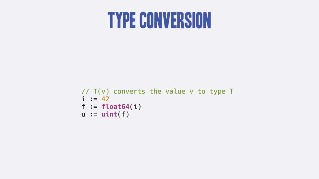 Type Conversion // T(v) converts the value v to...