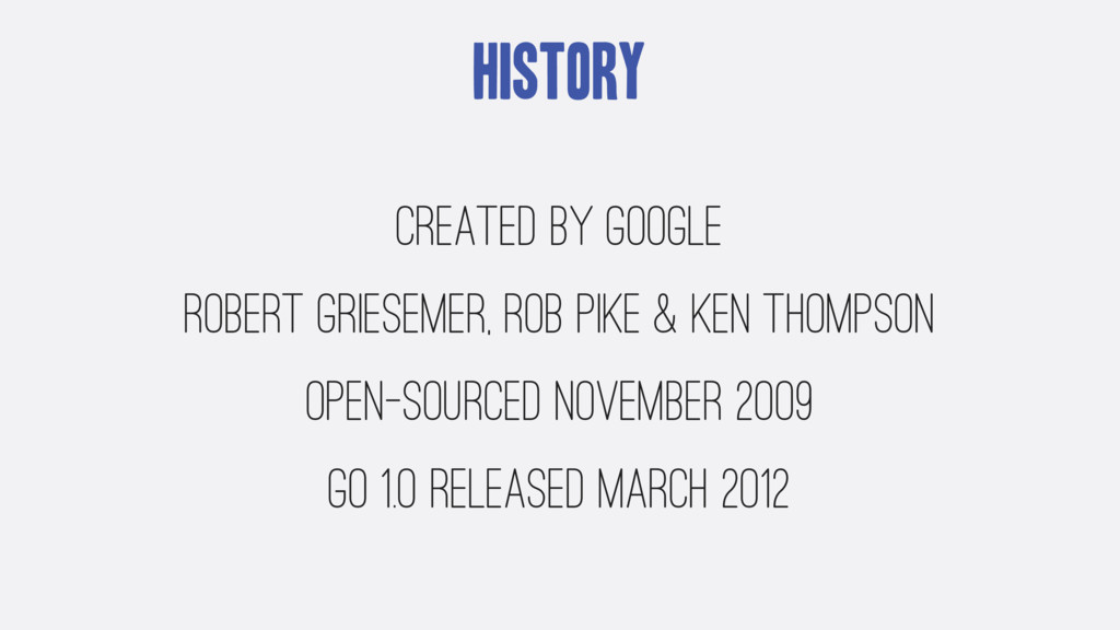 History Created by Google Robert Griesemer, Rob...
