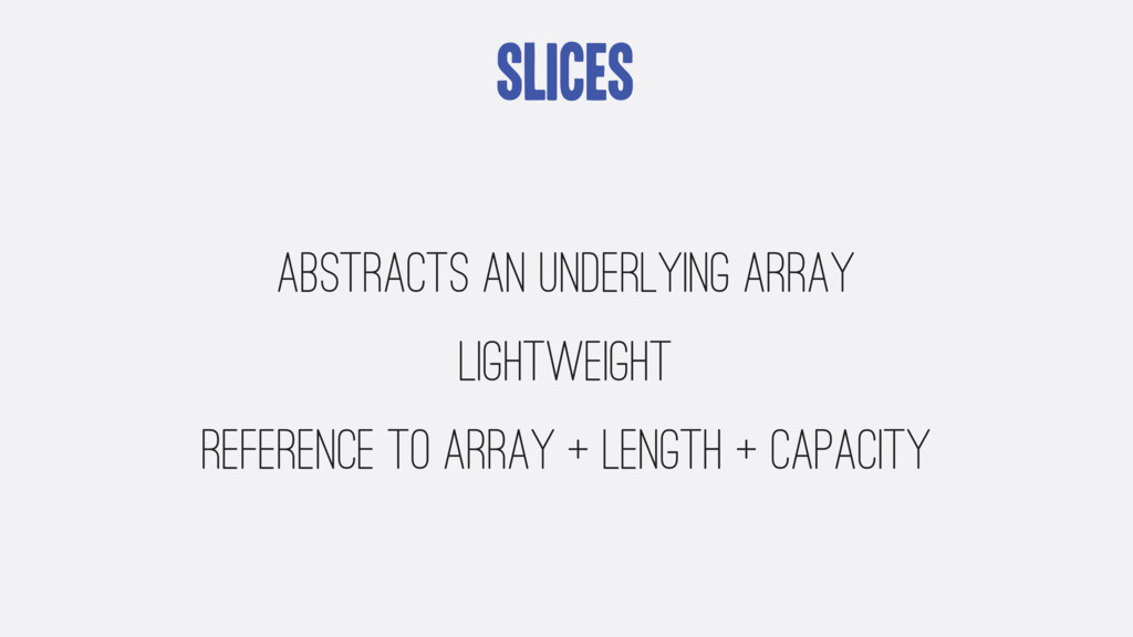 Slices Abstracts an underlying array lightweigh...
