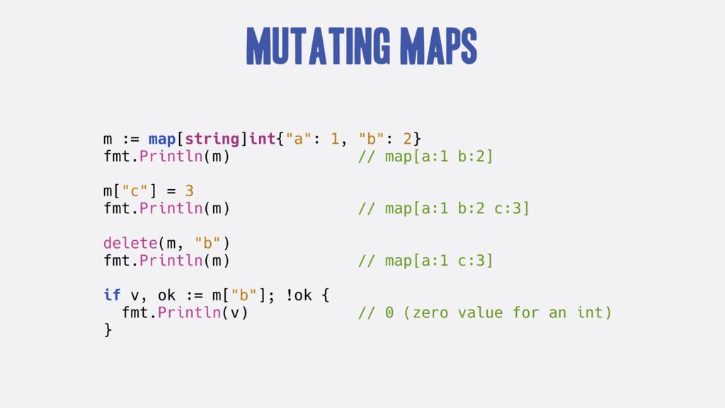 "Mutating Maps m := map[string]int{""a"": 1, ""b"": ..."