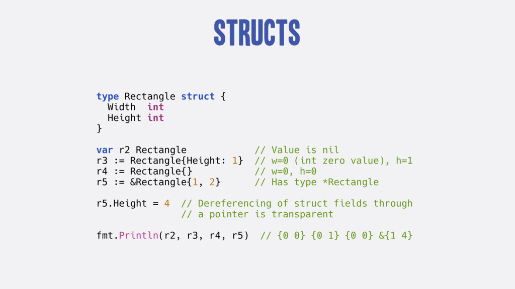 Structs type Rectangle struct { Width int Heigh...
