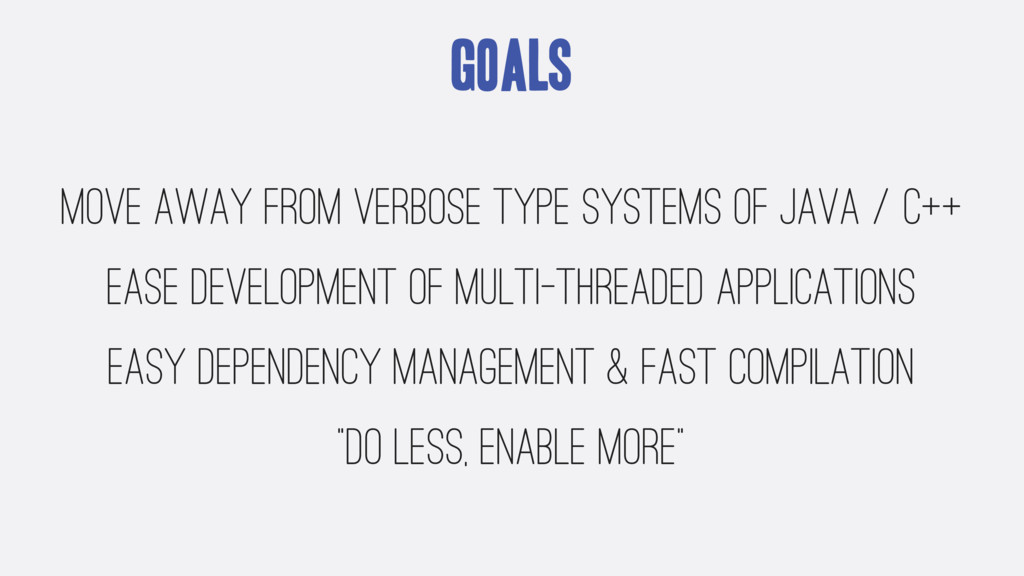 Goals move away from verbose type systems of ja...