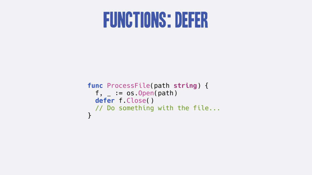 Functions: defer func ProcessFile(path string) ...
