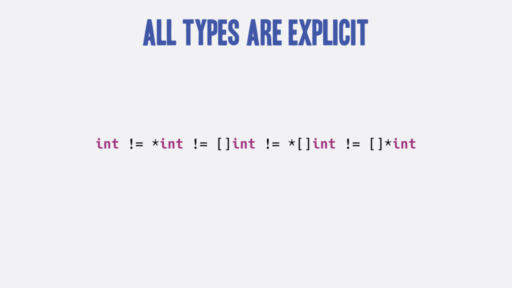 All Types are Explicit int != *int != []int != ...